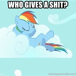 Rainbow Dash Cloud - WHO GIVES A SHIT?