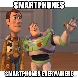 Toy story - Smartphones Smartphones everywhere