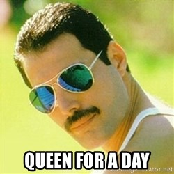 typical Queen Fan -  QUEEN for a day