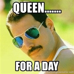 typical Queen Fan - Queen....... for a day