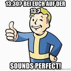 Cool Story Bro - 13:30? Bei euch auf der 13.? sounds perfect!