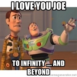 Toy story - I LOVE YOU JOE TO INFINITY .... AND BEYOND