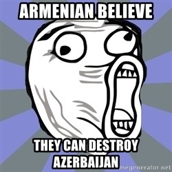 LOL FACE - Armenian believe  they can destroy Azerbaijan