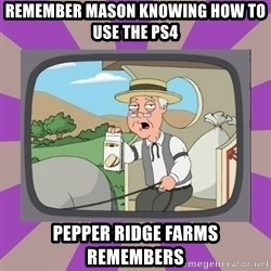 Pepperidge Farm Remembers FG - remember mason knowing how to use the ps4  pepper ridge farms remembers