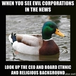 good advice duck - when you see evil corporations in the news look up the ceo and board ethnic and religious background