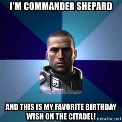Blatant Commander Shepard - I'm Commander Shepard And this is my favorite birthday wish on the Citadel!