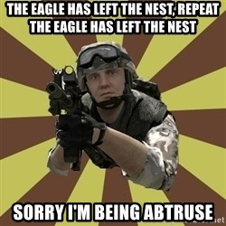 Arma 2 soldier - The eagle has left the nest, repeat the eagle has left the nest Sorry I'M BEING ABTRUSE