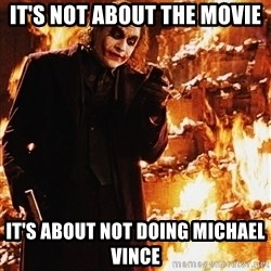 It's about sending a message - It's not about the movie It's about not doing Michael Vince