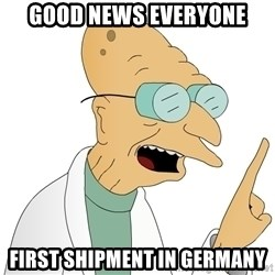 Good News Everyone - GOOD NEWS EVERYONE FIRST SHIPMENT IN GERMANY