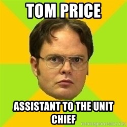 Courage Dwight - Tom Price Assistant to the Unit Chief