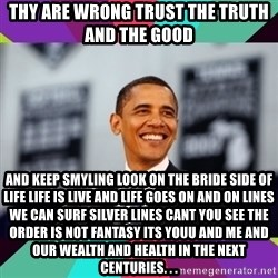 Barack Obama - thy are wrong trust the truth and the good and keep smyling look on the bride side of life life is live and life goes on and on lines we can surf silver lines cant you see the order is not fantasy its youu and me and our wealth and health in the next centuries. . .