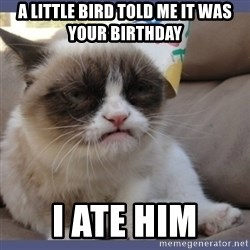 Birthday Grumpy Cat - a little bird told me it was your birthday i ate him