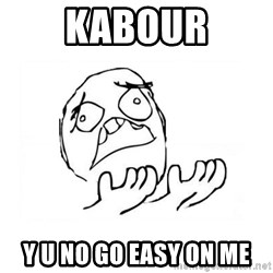 WHY SUFFERING GUY 2 - Kabour Y u no go easy on me