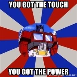 Optimus Prime - You got the touch You got the power