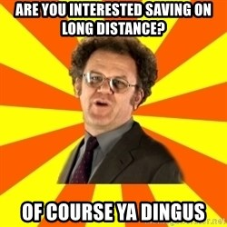 Dr. Steve Brule - ARE YOU INTERESTED SAVING ON LONG DISTANCE? OF COURSE YA DINGUS