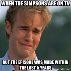 Crying Man - when the simpsons are on tv but the episode was made within the last 5 years