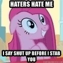 Crazy Pinkie Pie - haters hate me i say shut up before i stab you