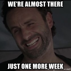 RICK THE WALKING DEAD - we're almost there just one more week