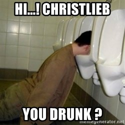 drunk meme - hi...! ChrisTLieb you drunk ?