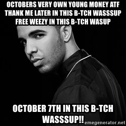 Drake quotes - Octobers Very Own Young Money ATF Thank me later in this b-tch wasssup Free Weezy in this b-tch wasup October 7th in this B-tch wasssup!!