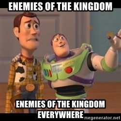 X, X Everywhere  - enemies of the kingdom enemies of the kingdom everywhere
