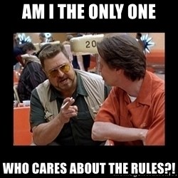 walter sobchak - Am I The only one who cares about the RULES?!