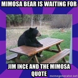 waiting bear - mimosa bear is waiting for Jim Ince and the mimosa quote