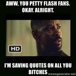 Alonzo Training Day - aww, you petty flash fans. okay. alright. I'm saving quotes on all you bitches