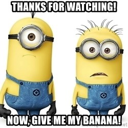 Innocent Minions - THANKS FOR WATCHING! NOW, GIVE ME MY BANANA!