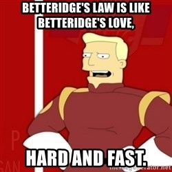 Zapp Brannigan - Betteridge's Law is like Betteridge's love, hard and fast.