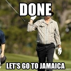 Fuck It Bill Murray - Done Let's go to Jamaica