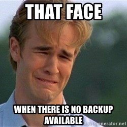 Crying Man - THAT FACE  WHEN THERE IS NO BACKUP available