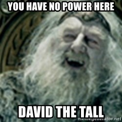 you have no power here - You have no power here david the tall