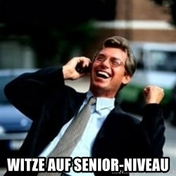 HaHa! Business! Guy! -  witze auf senior-niveau