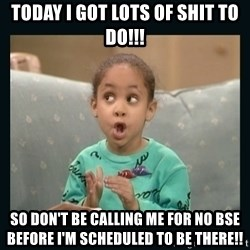 Raven Symone - Today I got lots of shit to do!!! So don't be calling me for no BSE before i'm scheduled to be there!!