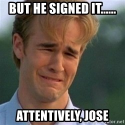 Crying Dawson - But he signed it...... Attentively, Jose