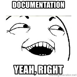 Yeah....Sure - DOCUMENTATION YEAH, RIGHT