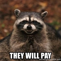 evil raccoon -  They Will Pay