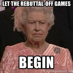 the queen olympics - LET THE REBUTTAL-OFF GAMES BEGIN