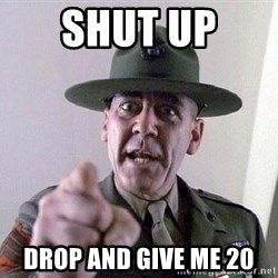 Military logic - Shut up  Drop and give me 20