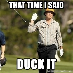 Fuck It Bill Murray - That time I said duck it