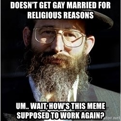 Like-A-Jew - Doesn't get gay married for religious reasons um.. wait, how's this meme supposed to work again?
