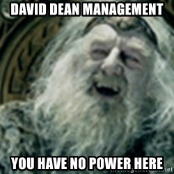 you have no power here - David Dean Management you have no power here