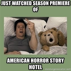 Ted Movie - Just Watched season Premiere of American Horror story hotel