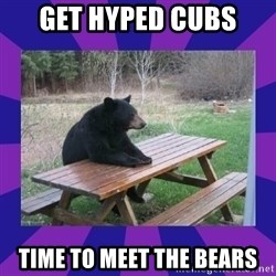 waiting bear - get hyped Cubs Time to meet the Bears