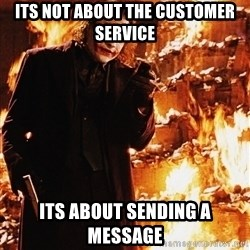 It's about sending a message - Its not about the customer service Its about sending a message