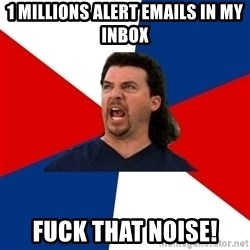 kenny powers - 1 millions alert emails in my inbox fuck that noise!