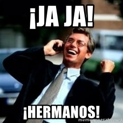 HaHa! Business! Guy! - ¡Ja Ja! ¡Hermanos!