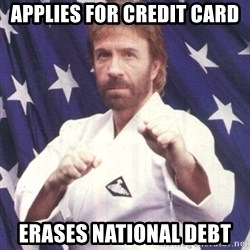 Chuck Norris  - applies for credit card erases national debt