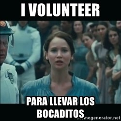 I volunteer as tribute Katniss - i volunteer  para llevar los bocaditos